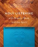 Holy Listening with Breath, Body, and the Spirit