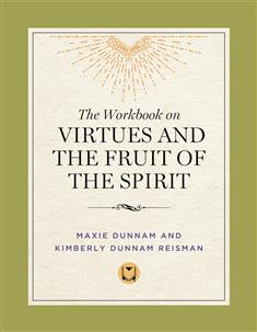 The Workbook on Virtues and the Fruit of the Spirit