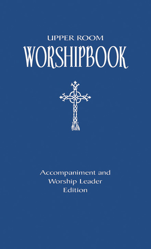 Upper Room Worshipbook, Accompaniment & Worship Leader Edition