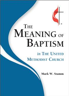The Meaning of Baptism in the United Methodist Church
