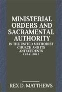 Ministerial Orders and Sacramental Authority in The United Methodist Church and Its Antecedents, 1784 - 2016